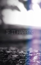 If It Happens by raspberrygrl0315