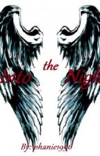 Into The Night (Major Editing!) by phanie1996