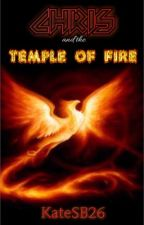 Chris and the Temple of Fire (Re-Writing) by KateSB26