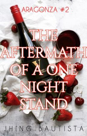 The Aftermath of a One-Night Stand (COMPLETED) by JhingBautista