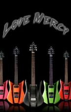 Love Mercy (Completed) by Sara_Elizabeth1990