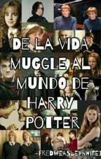 De la vida muggle al mundo de Harry Potter (Fred Weasley, Harry, Draco y tu) by FredWeasleysWife1