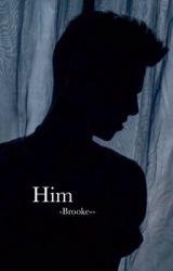 Him by -Brooke--