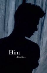 Him by -Brooke--