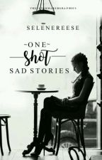 ONE SHOT SAD STORIES by selenereese