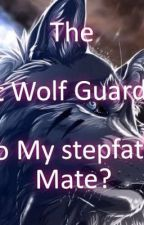 THE LOST WOLF GUARDIAN (BoyxBoy)(Sequel to My Stepfather?My Mate) by leonidas123r