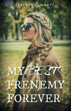 My Best Frenemy Forever [Completed] by disregxrdedthings
