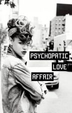 Psychopathic Love Affair by LifetimeInADaydream