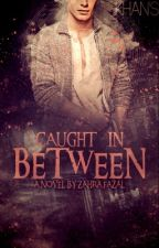 Caught in between #Wattys2015 by zahrafazal