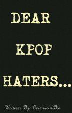 Dear Kpop Haters... by CrimsonBie