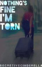 Nothings Fine I'm Torn {One Direction Fan Fic} by SecretiveCinderella
