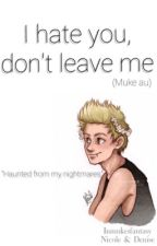 I hate you, don't leave me •Muke• by inmukesfantasy