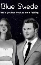 Blue Swede {A peter Quill/ Star-lord fanfic} by iamouttahere
