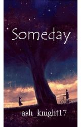 Someday by ash_knight17