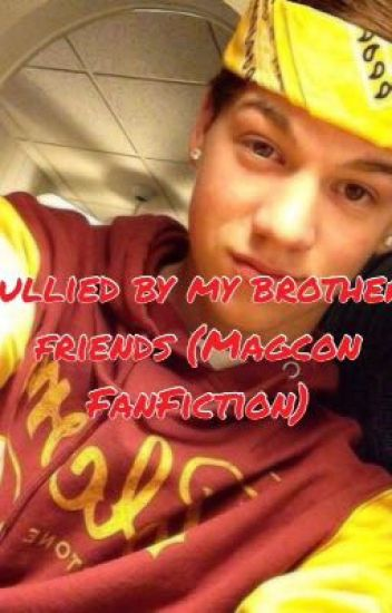 Bullied by my brothers friends (Magcon Fan Fiction)