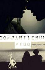 Compartiendo Piso {COMPLETADA} by LaPrincesaTatuada