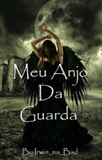 Meu Anjo Da Guarda [ A Editar ] by Irwin_na_Bad