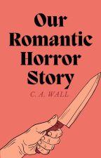 Our Romantic Horror Story (BoyxBoy) ✔️ by llMusicsMyReligionll