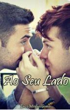 Ao Seu lado (livro-1) (Romance Gay) by EnzoMiiguelGomes