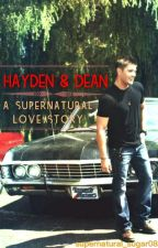 Hayden & Dean: A Supernatural Love Story by supernatural_sugar08