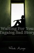 Waiting For You (Tagalog Sad Story) by Maaaaaaaaaarkkk