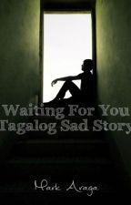 Waiting For You (Tagalog Sad Story) by Maaaaaaaaaarkkk