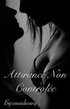 Attirance Non Contrôlée [non corrigé] by coeurdesang