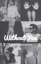 Without You by icantthinkofathing