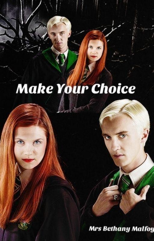 Make Your Choice. (A Draco Malfoy Romance) by MrsBethanyMalfoy