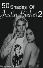 50 Shades Of Justin Bieber 2. (#wattys2017) by ashwee_underBieber