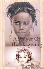 A Prayer of Thanksgiving by EstherBradshaw