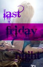 Last Friday Night by xLove_Thisx