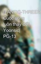 [FANFIC-THREESHOT] Cuộc sống luôn thay đổi| Yoonsic| PG-13 by yoonsic_kute