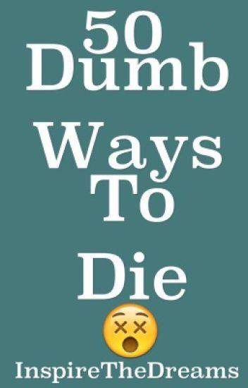 50 Dumb Ways To Die