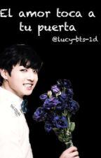 El amor toca a tu puerta. || Bts || Editando by lucy-bts-1d