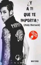 ¿Y a ti que te importa? - Andy Biersack -. by ChicaCE