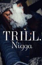 TRILL. Nigga by okpaypay