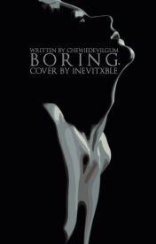 BORING. by ChewieDevilGum