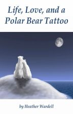 Life, Love, and a Polar Bear Tattoo by HeatherWardell