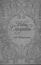 Vidas Cruzadas by LaliAlbuquerque