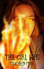 The Girl Who Touched Fire by AngieMartinelli