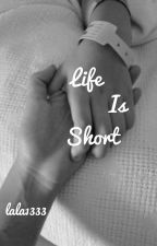Life is Short  by lala1333