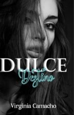 Dulce Destino - (Saga Dulce No. 2) by Virginiasinfin