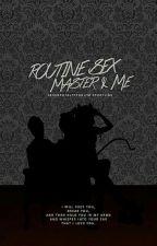 Routine Sex : Master & Me by 4everRoyaltyforJYM