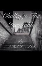 Challenge The Inevitable by AFishGoesBlub