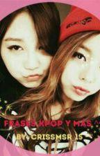 Frases Kpop y más ^^ by Crissmsr_15