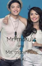 Mr. makulit and Ms. mahinhin's Deal (ON HOLD) by mizgryffindor