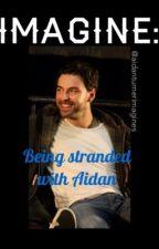 IMAGINE: Being stranded with Aidan by Aidanturnerimagines