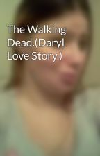 The Walking Dead.(Daryl Love Story.) by darkangel1961