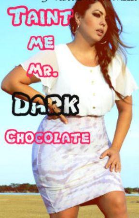 Taint Me, Mr. Dark Chocolate by KERSTINEVANILLA
